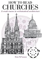 How to Read Churches: a crash course in ecclesiastical architecture
