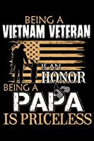 Being Vietnam Veteran Is An Honor Being A Papa Is Priceless: Veterans day Notebook |6 x 9 Blank Notebook , notebook journal, Dairy, 100 pages.
