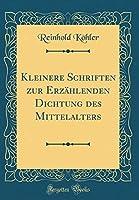 Kleinere Schriften Zur Erzaehlenden Dichtung Des Mittelalters (Classic Reprint)
