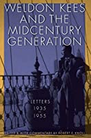 Weldon Kees and the Mid-Century Generation: Letters, 1935-1955