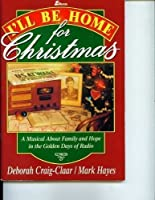 I'll Be Home for Christmas: A Musical about Family and Hope in the Golden Days of Radio