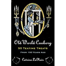 Old World Cookery, 50 Teatime Treats from 100 Years Ago (Black Cat Bibliothèque Book 5)