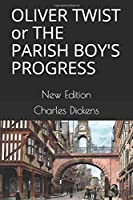 OLIVER TWIST or THE PARISH BOY'S PROGRESS: New Edition