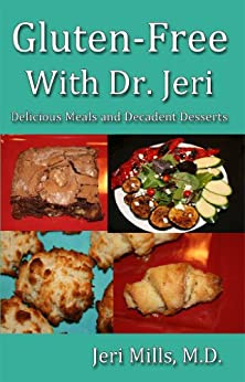 Gluten-Free With Dr. Jeri: Delicious Meals and Decadent Desserts by [M.D., Jeri Mills]