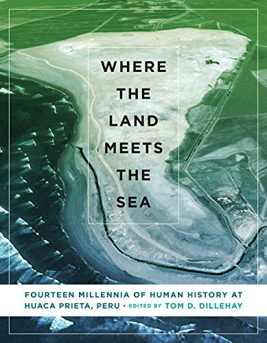 Where the Land Meets the Sea: Fourteen Millennia of Human History at Huaca Prieta, Peru