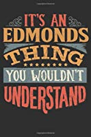 It's An Edmonds Thing You Wouldn't Understand: Want To Create An Emotional Moment For A Edmonds Family Member ? Show The Edmonds's You Care With This Personal Custom Gift With Edmonds's Very Own Family Name Surname Planner Calendar Notebook Journal