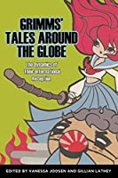 Grimms' Tales Around the Globe: The Dynamics of Their International Reception (Fairy-Tale Studies)