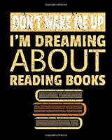 Don't Wake Me Up I'm Dreaming About Reading Books: Read A Book Habit Tracker