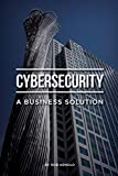 Cybersecurity: A Business Solution: An executive perspective on managing cyber risk