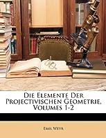 Die Elemente Der Projectivischen Geometrie, Volumes 1-2