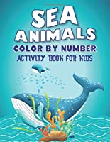 SEA ANIMALS COLOR BY NUMBER ACTIVITY BOOK FOR KIDS: Explore Fun & Learn to Know 50 Animals Under the Sea by Fun, Cute, Easy & Relaxing Coloring Book for Toddlers, Boys & Girls ... (My First Sea Animals Activity workbook with coloring pages For Kids)