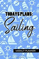 Today's Plans: Sailing - Weekly Planner: Undated 2 Year Weekly Organizer, 6x9 Pocket Sailing, Boating Themed Notebook Scheduler - Soft Cover