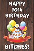 HAPPY 16th BIRTHDAY BITCHES!: Happy 16th Birthday Card Journal / Notebook / Diary / Greetings / Appreciation Gift (6 x 9 - 110 Blank Lined Pages)