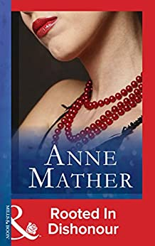 [Mather, Anne]のRooted In Dishonour (Mills & Boon Modern) (English Edition)