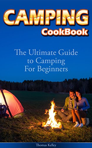 Camping Cookbook: The Ultimate Guide to Camping For Beginners (English Edition)