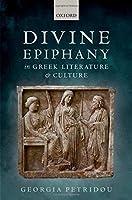 Divine Epiphany in Greek Literature and Culture by Georgia Petridou(2016-03-28)
