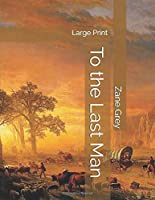 To the Last Man: Large Print