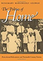 The Politics of Home: Postcolonial Relocations and Twentieth-Century Fiction