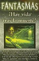 Fantasmas: ?Hay Vida Tras la Muerte? = Ghosts