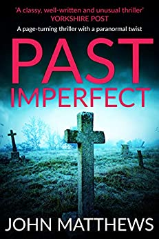 Past Imperfect: (COMPLETE) A heart-stopping thriller with a paranormal twist by [Matthews, John]