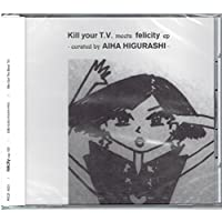 Kill your T.V. meets felicity EP -curated by aiha higurashi-<店舗限定盤>