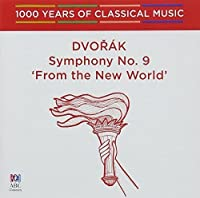 Dvorak: Symphony No. 9 'From The New World' [1000 Years Of Classical Music, Vol. 49]