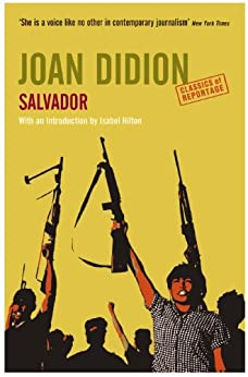 Salvador (Classics of Reportage) by [Didion, Joan]