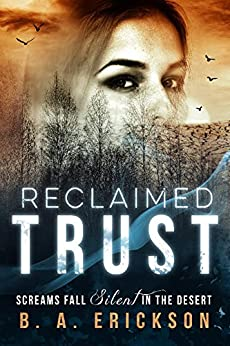 Reclaimed Trust: Screams Fall Silent in the Desert (A Reclaimed Standalone Book 1) by [Erickson, B.A.]