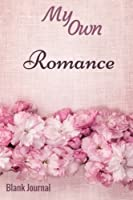 My Own Romance Journal: Blank Journal (My Own Writing Journal)