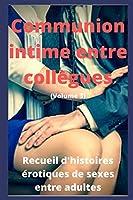 Communion intime entre collègues (volume 3): Recueil d'histoires érotiques de sexe entre adultes dans le cadre professionnel