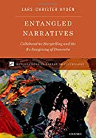 Entangled Narratives: Collaborative Storytelling and the Re-Imagining of Dementia (Explorations in Narrative Psychology)