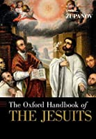 The Oxford Handbook of the Jesuits (Oxford Handbooks)