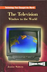 The Television: Window to the World (Technology That Changed the World)