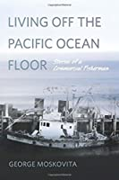 Living Off the Pacific Ocean Floor: Stories of a Commercial Fisherman
