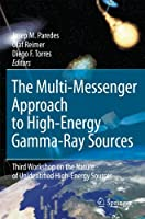 The Multi-Messenger Approach to High-Energy Gamma-Ray Sources: Third Workshop on the Nature of Unidentified High-Energy Sources (Astrophysics and Space Science)