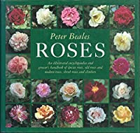 Roses: An Illustrated Encyclopaedia and Grower's Handbook of Old Roses and Modern Roses, Shrub Roses and Climbers
