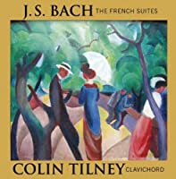 Bach: The French Suites by Tilney (2013-02-26)