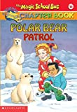 Polar Bear Patrol (Magic School Bus Science Chapter Books)