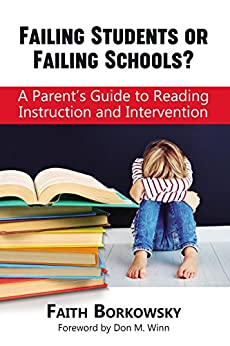 Failing Students or Failing Schools?: A Parent's Guide to Reading Instruction and Intervention by [Borkowsky, Faith]
