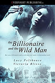 The Billionaire and the Wild Man by [Felthouse, Lucy, Blisse, Victoria]