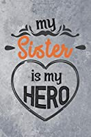 "My Sister is My Hero: Best Gift Ideas Blank Lined Notebook and Diary to Write. Best Gift for Sister, Pages of Lined & Blank Paper / 6""x9"""
