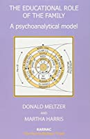 The Educational Role of the Family: A Psychoanalytical Model (Harris Meltzer Trust)