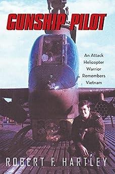 Gunship Pilot: An Attack Helicopter Warrior Remembers Vietnam by [Hartley, Robert F.]