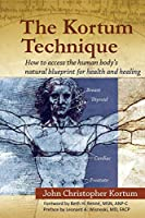 The Kortum Technique: How to Access the Human Body's Natural Blueprint for Health and Healing