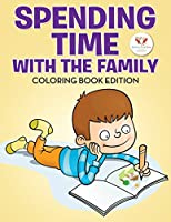 Spending Time with the Family Coloring Book Edition