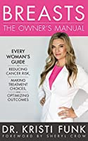 Breasts: The Owner's Manual: Every Woman's Guide to Reducing Cancer Risk, Making Treatment Choices, and Optimizing Outcomes; Library Edition