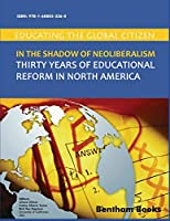 In the Shadow of Neoliberalism: Thirty Years of Educational Reform in North America