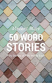 50 Word Stories: Fifty Stories of Fifty Words Each by [Mars, Vincent]