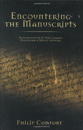 Download Encountering the Manuscripts: An Introduction to New Testament Paleography & Textural Criticism 0805431454