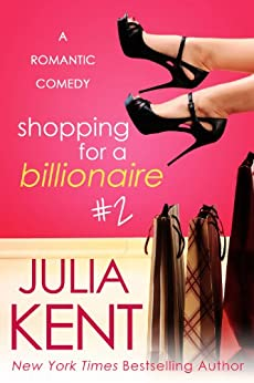 Shopping for a Billionaire 2 (Shopping for a Billionaire series) by [Kent, Julia]